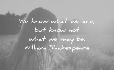inspirational-quotes-we-know-what-we-are-but-know-not-what-we-may-be-william-shakespeare-wisdom-quotes