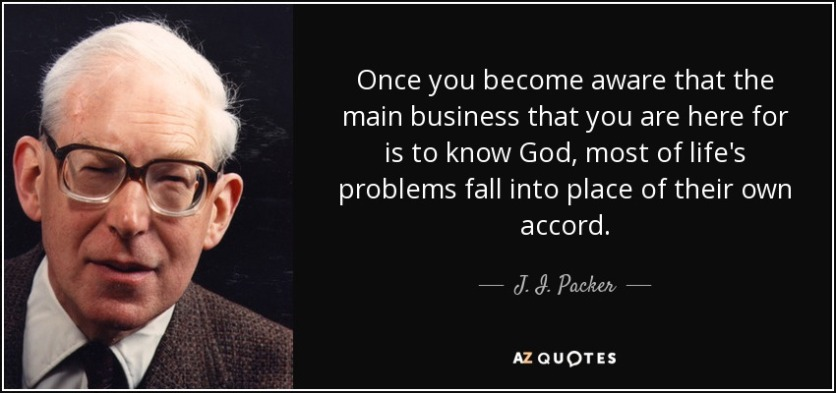 quote-once-you-become-aware-that-the-main-business-that-you-are-here-for-is-to-know-god-most-j-i-packer-42-86-58